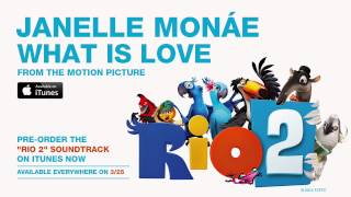 "Janelle Monáe ""What Is Love"" From The RIO 2 Soundtrack"
