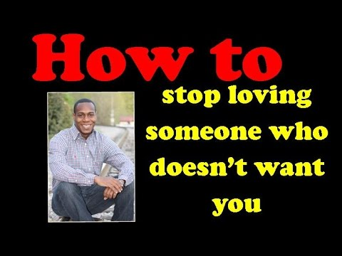 How to stop loving someone who doesn't want you
