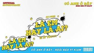 Có Anh Ở Đây - Hoài Bảo ft. Klaw ( PRODUCED BY ASTRONORMOUS | LÀ EM HAY LÀ AI OST)