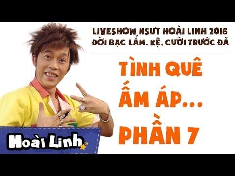 Liveshow NSƯT Hoài Linh 2016 - Phần 7 - Đời Bạc Lắm, Kệ, Cười Trước Đã - Tình Quê Ấm Áp