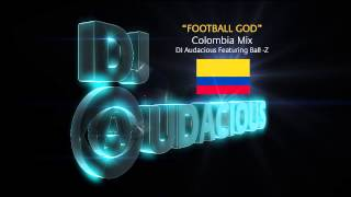Football GOD! Colombia Mix - DJ Audacious Feat. Ball-Z