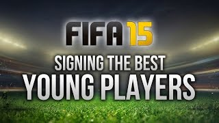 FIFA 15: SIGNING THE BEST YOUNG PLAYERS IN CAREER MODE