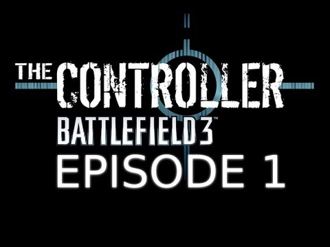 "The Controller - Battlefield 3 - Episode 1 ""Boot Camp"""