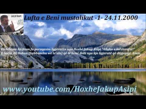 Lufta e Beni mustalikut 1- 24.11.2000. Hoxhë:Jakup Asipi (Allahu e mëshiroftë!)