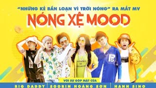 Nóng Xệ Mood | BigDaddy ft. Soobin Hoàng Sơn ft. Hạnh Sino | Official Music Video