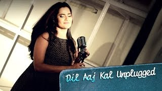 Dil Aaj Kal Unplugged Song Ft. Sona Mohapatra Purani
