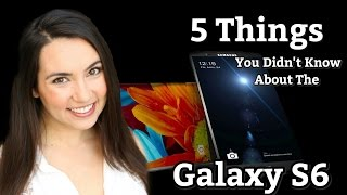 Galaxy S6 - 5 Things You Didn't Know!