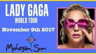 ? LADY GAGA JOANNE CONCERT TOUR ? MOHEGAN SUN - 11/9/2017 ?
