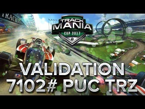 Trackmania Cup 2017 #38 : Validation de 7102# puC TrZ