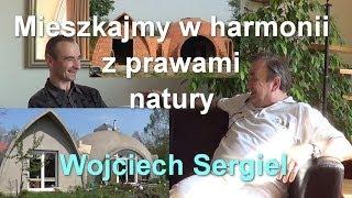 Mieszkajmy w harmonii z prawami natury - Wojciech Sergiel