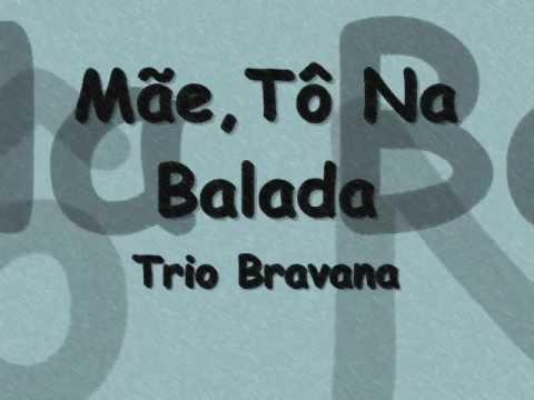 Trio Bravana - Mãe, to na balada [ Legenda ].