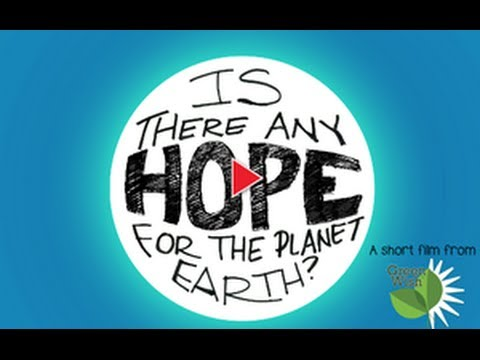 Is There Hope for Planet Earth?
