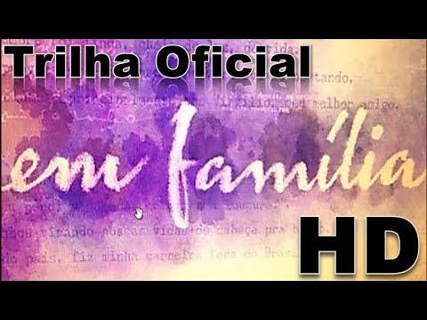 Em Família - Trilha Sonora Nacional (COMPLETA)! HD