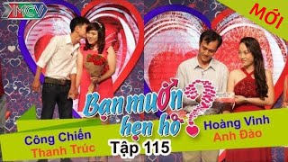 BẠN MU�N HẸN HÒ - Tập 115 | Công Chiến - Thanh Trúc | Hoàng Vinh - Anh �ào | 15/11/2015