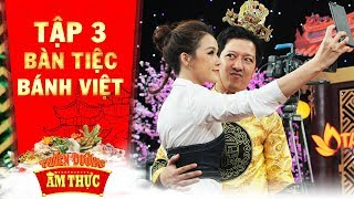 Thiên đường ẩm thực 3   Tập 3 bánh Việt: Trường Giang khiến Sam trở thành trò mua vui cho gia đình