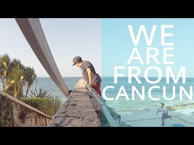 We are from Cancun