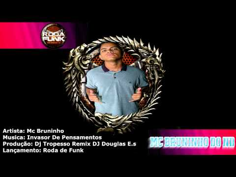 Mc Bruninho - Do Nb - Invasor De Pensamentos :: By :: Dj Tropesso Edit DJ Douglas E.s