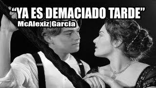 ♥ Ya Es Demasiado Tarde Rap Romantico / McAlexiz