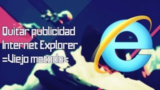 Video Tutorial Quitar Publicidad Internet Explorer 7, 8