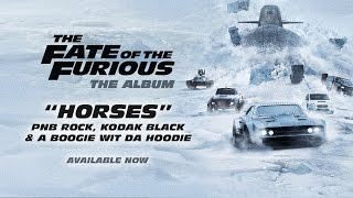 PnB Rock, Kodak Black & A Boogie – Horses (from The Fate of the Furious: The Album) [OFFICIAL AUDIO]