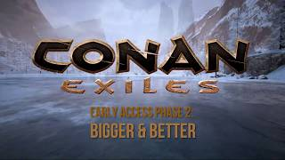 Conan Exiles - Early Access Phase #2: Bigger and Better