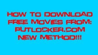 How To Download Free Movies From Putlocker.com!!