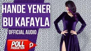 Hande Yener - Bu Kafayla