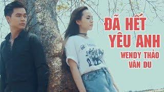 Đã Hết Yêu Anh - Wendy Thảo ft Vân Du [MV 4K OFFICIAL]