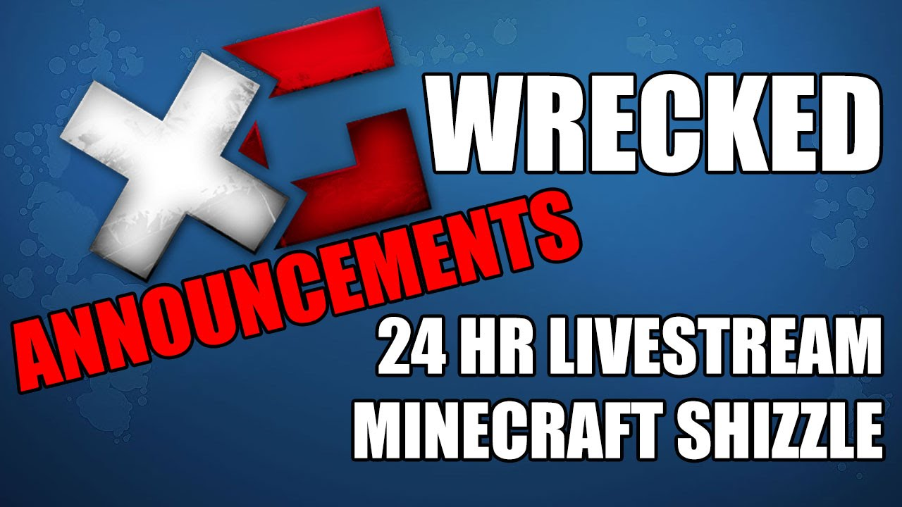 "Wrecked - Minecraft Shizzle - 24 Hour Livestream: Announcement Video - <a href=""http://www.youtube.com/watch?v=aYEE-SpiH-4"" class=""linkify"" target=""_blank"">http://www.youtube.com/watch?v=aYEE-SpiH-4</a>"