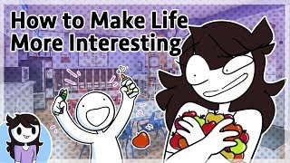 How to Make Life More Interesting