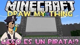 MINECRAFT: DRAW MY THING ¿¡ESO ES UN PIRATA!? WTF