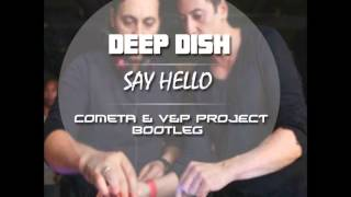 Deep Dish - Say Hello (cometa & V&p Project Bootleg)