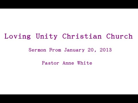 Pastor Anne White Sermon From January 20, 2013