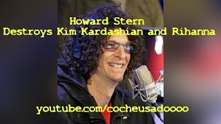 Howard Stern Destroys Kim Kardashian And Rihanna