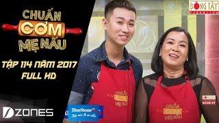 Chuẩn Cơm Mẹ Nấu | Tập 114: Hải Triều - Duy Khương (24/09/2017)
