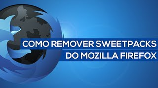 Como Remover O SweetPacks Do Mozilla Firefox 2013