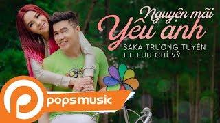Nguyện Mãi Yêu Anh [Official MV]   Saka Trương Tuyền ft Lưu Chí Vỹ