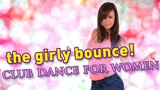 How To Dance At A Club For Women The Girly Bounce