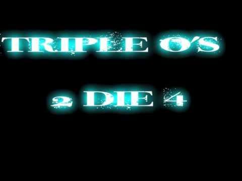 Triple O's 2 Die 4...