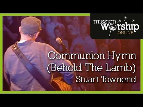 Stuart Townend - Behold The Lamb (Communion Hymn)