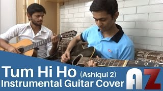 Tum Hi Ho (Arjit Singh) Ashiqui 2 AZ Guitar