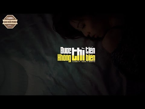 Được Thì Tiến, Không Thì Biến (Part4) - Yuki Bo ft. Ngân T [Video Lyric Official HD]