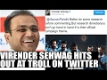 Virender Sehwag hits out at troll on Twitter, asks critics..