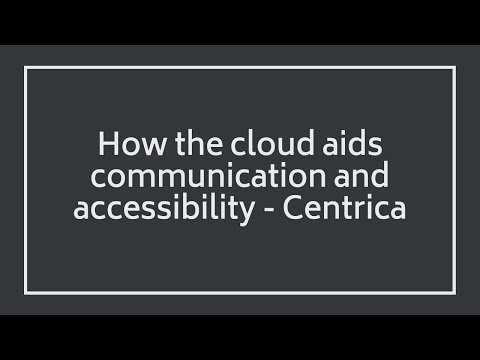 Centrica: how the cloud aids communication and accessibility