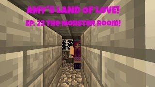 Amy's Land Of Love! Ep. 23 The Monster Room!