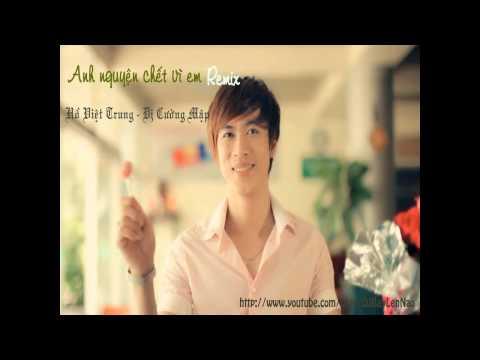 Anh Nguyện Chết Vì Em (Remix) Hồ Việt Trung - DJ Cường Mập