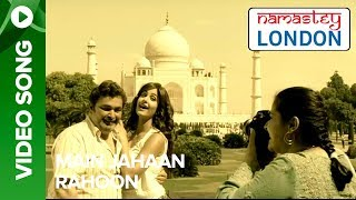 Main Jahaan Rahoon (Full Song) Namastey London