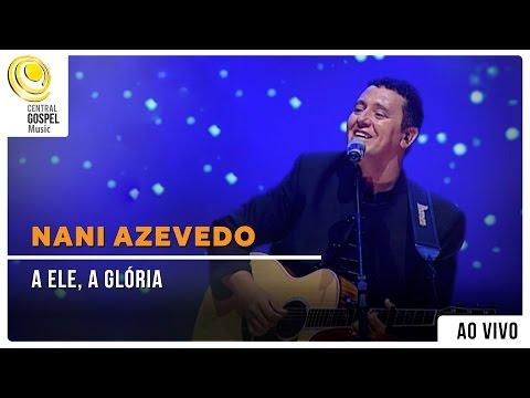 Nani Azevedo - A Ele a Glória - DVD Excelência
