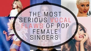 Pop Female Singers' Most Serious Vocal Flaws | IS YOUR FAVE PERFECT?