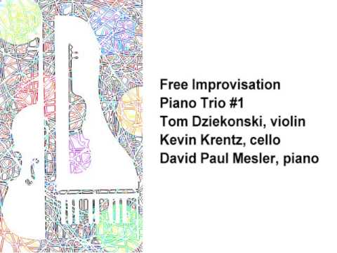 Piano Trio #1 -- Tom Dziekonski, Kevin Krentz, David Paul Mesler (free improvisation)